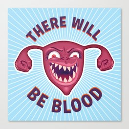 Crazed Uterus, There Will Be Blood Canvas Print