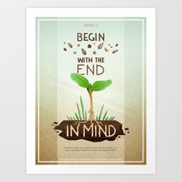 Habit 2 - Begin With The End In Mind Art Print