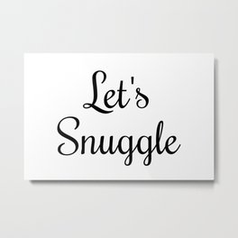 Let's Snuggle In Type Metal Print