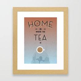 Home Is Where The Tea Is... Framed Art Print