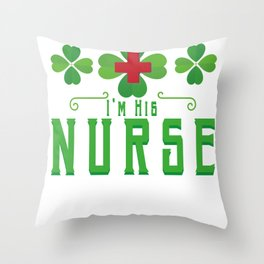 St Patricks Day Nurse I'm His Nurse Throw Pillow