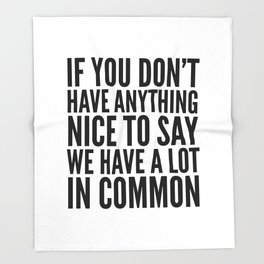 If You Don't Have Anything Nice To Say We Have A Lot In Common Throw Blanket
