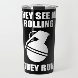 They see me rolling they run funny quote Travel Mug