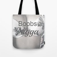 boobs Tote Bags featuring Boobs Nigga by Unicity