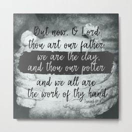 We are the Clay, He is the Potter Scripture Metal Print