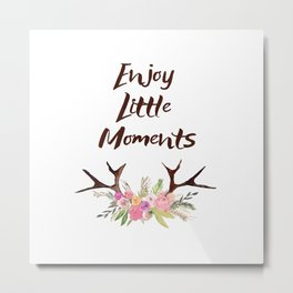 Enjoy Little Moments , quotes , deer , inspirational quote Metal Print
