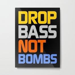 Drop Bass Not Bombs (Pacific) Metal Print