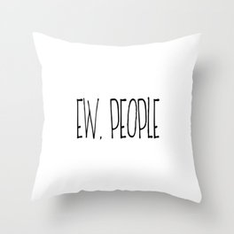 Ew People, Home Decor, Funny Poster, Funny Quote, Home Sweet Home Throw Pillow