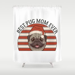 Best Pug Mom Ever Shower Curtain