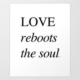 Love Reboots The Soul Art Print