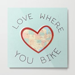 Love Where You Bike  Metal Print