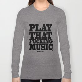 Play the fucking music Long Sleeve T-shirt