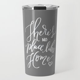 There's No Place Like Home on Warm Gray Travel Mug