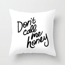 Don't Call Me Honey Throw Pillow