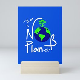 There is no Planet B Mini Art Print