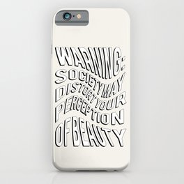 WARNING: Society may distort your perception of beauty iPhone Case