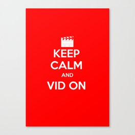 KEEP CALM AND VID ON Canvas Print