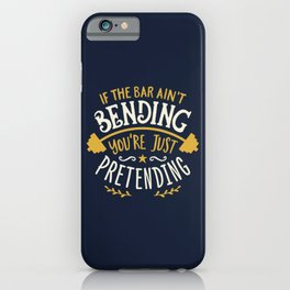 If The Bar Ain't Bending You're Just Pretending iPhone Case