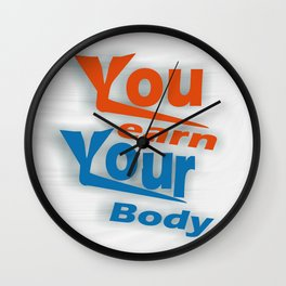 You earn Your Body Inspirational Motivational Quotes Wall Clock