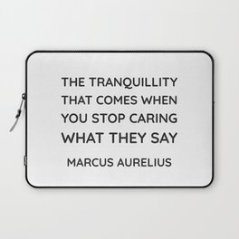 Stoicism Quotes - The tranquillity that comes when you stop caring what they say - Marcus Aurelius Laptop Sleeve