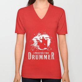 I Prefer The Drummer - Funny Music Festival Gift Unisex V-Neck