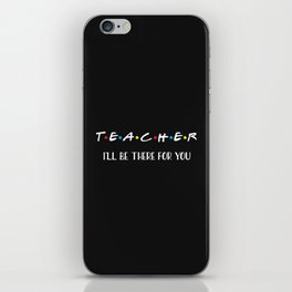 Teacher, I'll Be There For You, Quote iPhone Skin
