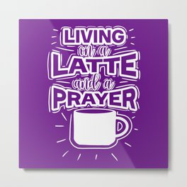 Living On A Latte And A Prayer Metal Print