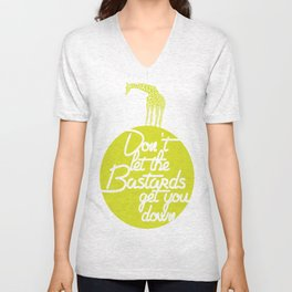 Don't Let The B******s Get You Down. Unisex V-Neck