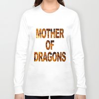 mother of dragons Long Sleeve T-shirts featuring Mother of dragons by siti fadillah