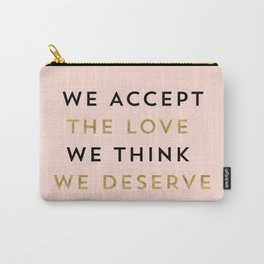 We accept the love we think we deserve Carry-All Pouch