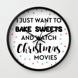 I Want to Bake and Watch Christmas Movies Wall Clock