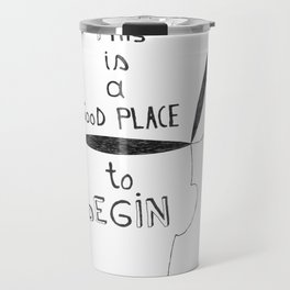 This is a GooD PLACE to bEGIN Travel Mug