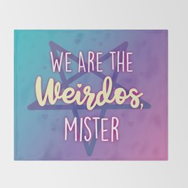 We are the Weirdos, Mister Throw Blanket