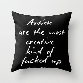 Artists are the most creative kind of fucked up Throw Pillow