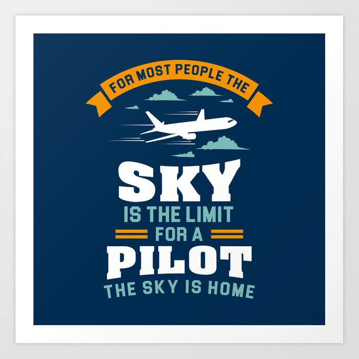 For Most People The Sky Is The Limit Funny Aviation Quotes Gift Art Print By Yeoys