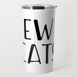 Ew Cats Travel Mug