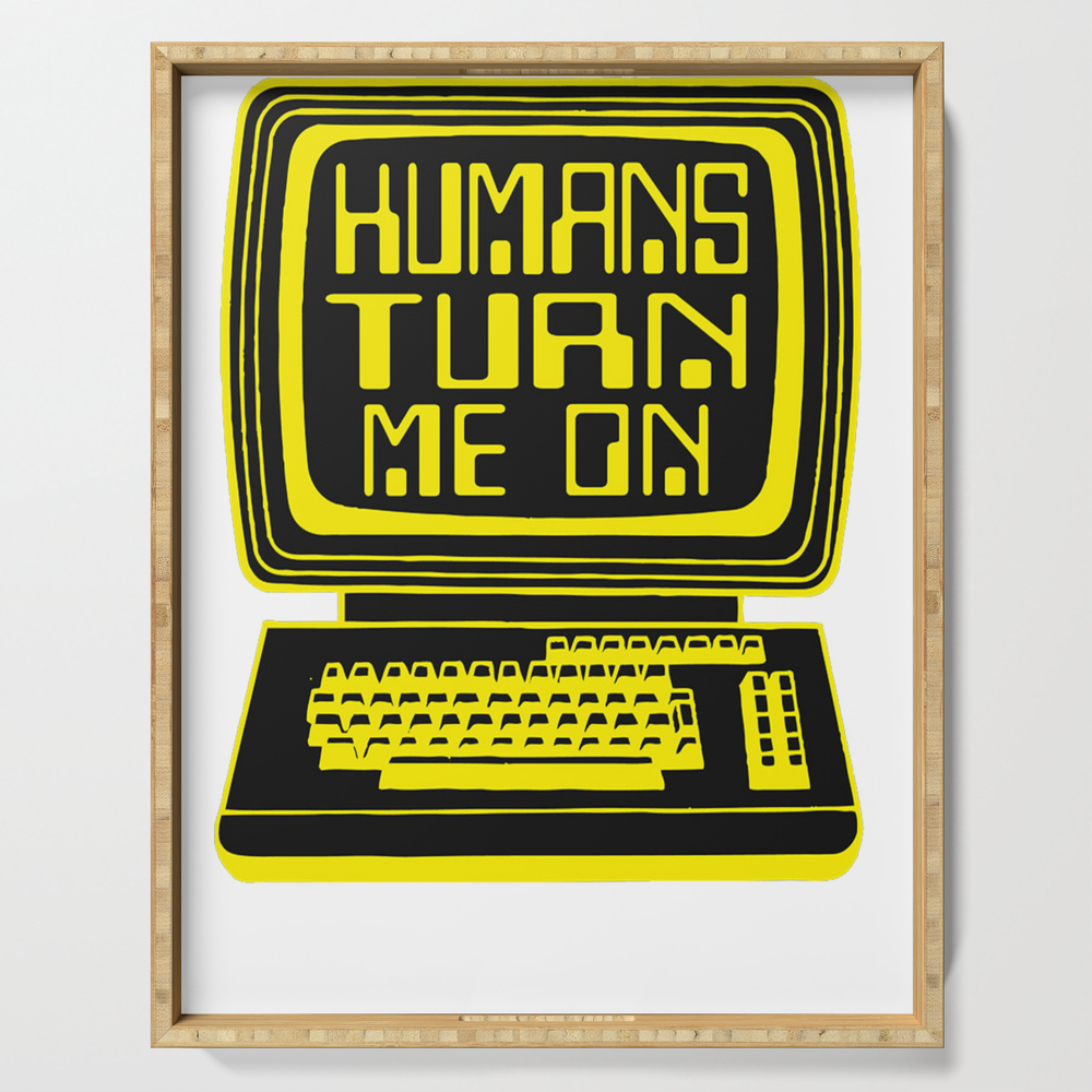 Computers. Humans Turn Me On Serving Tray by nguyenngoclinhe