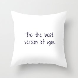 BE THE BEST VERSION OF YOU Throw Pillow