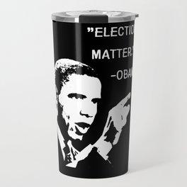Elections Matter | Barack Obama Quote Travel Mug