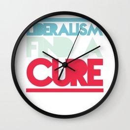 Liberalism Find A Cure T-Shirt Wall Clock
