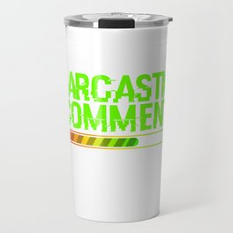 """Grab This """"Sarcastic Comment Loading Please Wait"""" T-shirt Design Perfectly Made For Sarcasm People Travel Mug"""