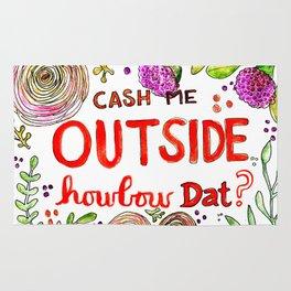 Cash Me Outside Howbow Dat? Rug