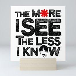 The more I see the less I know Mini Art Print