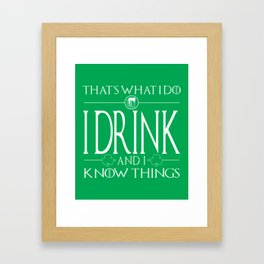 I Drink And I Know Things - St Patricks Day Framed Art Print