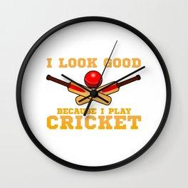 I Look Good Because I Play Cricket Funny Cricketer Wall Clock