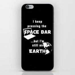 I keep pressing the space bar, but I'm still on earth. white iPhone Skin