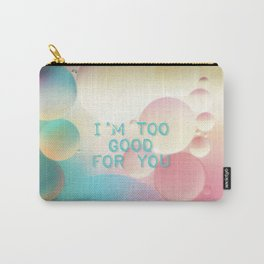 I'm too good for you Carry-All Pouch