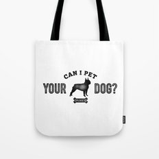 Can I Pet Your Boston Terrier? Tote Bag