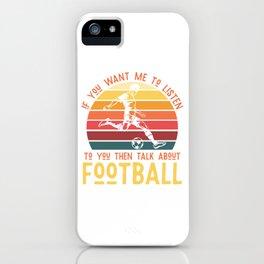 Talk about football - soccer footballer iPhone Case