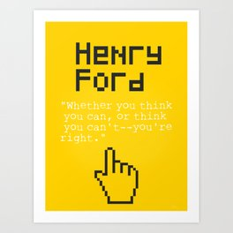 "Henry F. quote ""Whether you think you can, or think you can't--you're right."" Art Print"